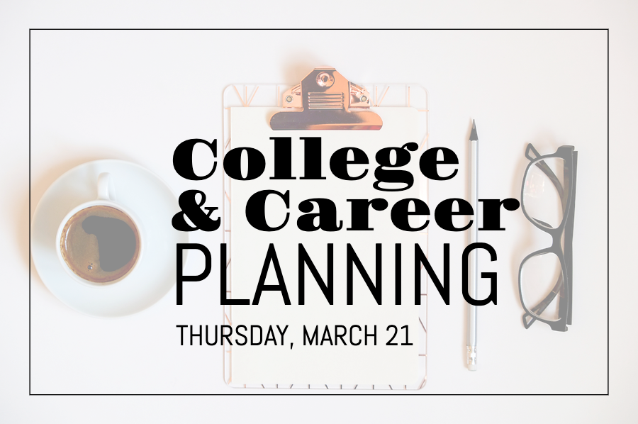 College and Career Planning | Thursday, March 21