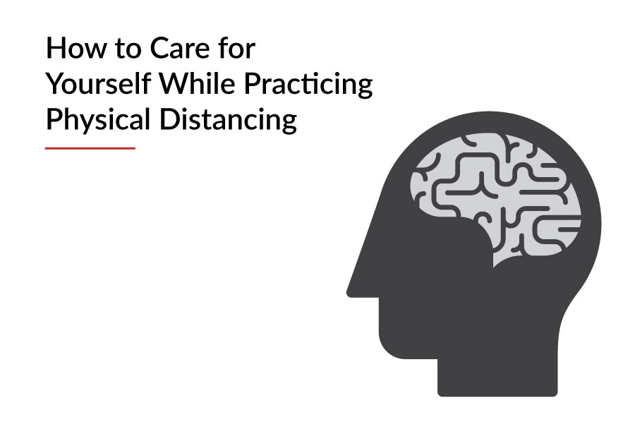 How to Care for Yourself While Practicing Physical Distancing