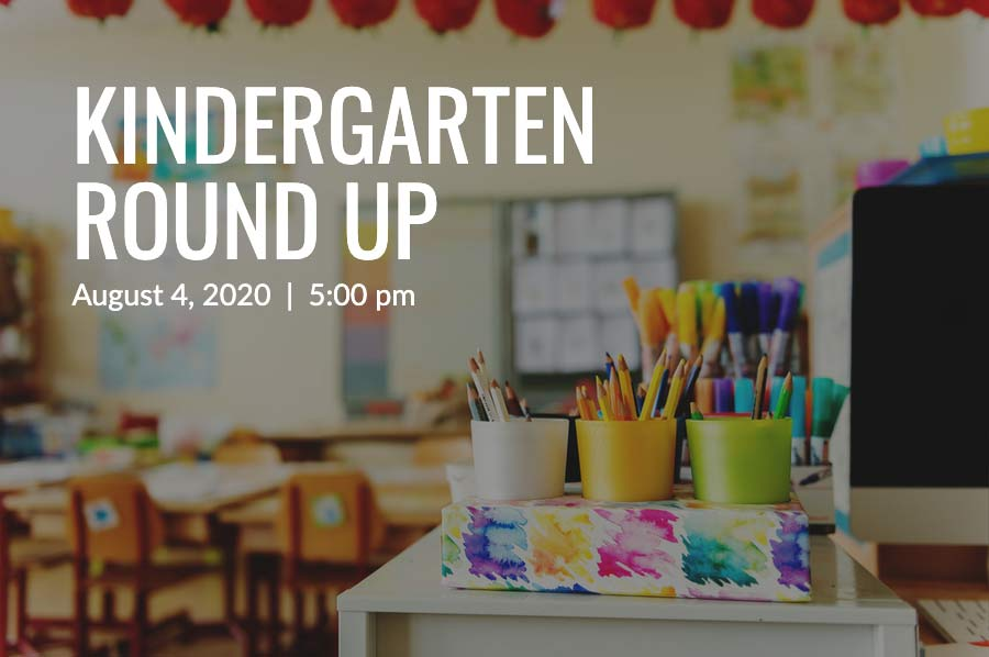 Kindergarten Round Up | August 4 at 5pm